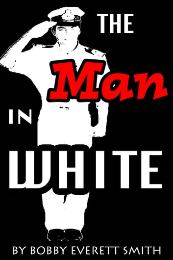 The Man in White ebook by Bobby Everett Smith