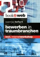 Bewerben in Traumbranchen - incl. Internetworkshop ebook by Svenja Hofert