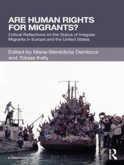 Are Human Rights for Migrants? - Critical Reflections on the Status of Irregular Migrants in Europe and the United States ebook by Marie-Benedicte Dembour,Tobias Kelly