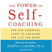 The Power of Self-Coaching - The Five Essential Steps to Creating the Life You Want audiobook by Joseph J. Luciani, PhD