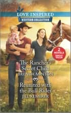 The Rancher's Secret Child & Reunited with the Bull Rider ebook by