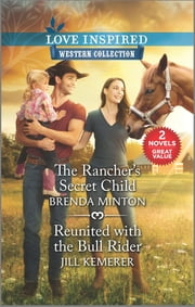 The Rancher's Secret Child & Reunited with the Bull Rider ebook by Jill Kemerer, Brenda Minton