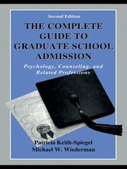 The Complete Guide to Graduate School Admission - Psychology, Counseling, and Related Professions ebook by Patricia Keith-Spiegel,Michael W. Wiederman