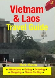 Vietnam & Laos Travel Guide - Attractions, Eating, Drinking, Shopping & Places To Stay ebook by Mark Mason