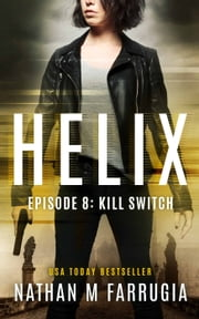 Helix: Episode 8 (Kill Switch) - A Technothriller ebook by Nathan M Farrugia