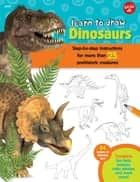 Learn to Draw Dinosaurs - Step-by-step instructions for more than 25 prehistoric creatures-64 pages of drawing fun! Contains fun facts, quizzes, color photos, and much more! ebook by Robbin Cuddy