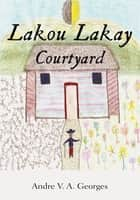 Lakou Lakay - Courtyard ebook by Andre V. A. Georges