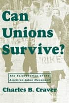 Can Unions Survive? ebook by Charles B. Craver