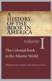 A History of the Book in America - Volume 1: The Colonial Book in the Atlantic World ebook by Hugh Amory,David D. Hall