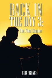 Back in the Day 3: - The Final Chapter ebook by Rob French