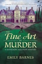 The Fine Art of Murder - A Katherine Sullivan Mystery ebook by Emily Barnes