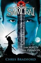 The Way of the Dragon (Young Samurai, Book 3) ebook by Chris Bradford