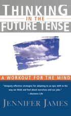 Thinking in the Future Tense ebook by Jennifer James