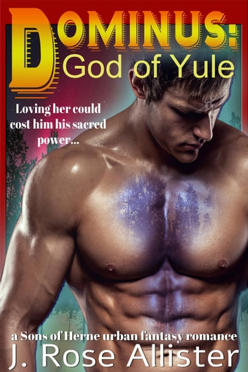 Dominus: God of Yule (A Sons of Herne urban fantasy romance) - Sons of Herne, #1 ebook by J. Rose Allister