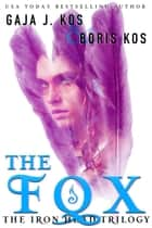 The Fox (The Iron Head Trilogy, Part One) ebook by Gaja J. Kos, Boris Kos