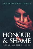 Honour and Shame ebook by Jamileh Abu-Duhou