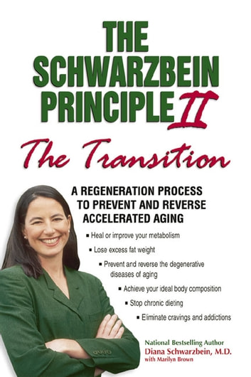 "The Schwarzbein Principle II, The ""Transition"": A Regeneration Program to Prevent and Reverse Accelerated Aging - A Regeneration Program to Prevent and Reverse Accelerated Aging ebook by Diana Schwarzbein"