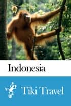 Indonesia Travel Guide - Tiki Travel ebook by Tiki Travel
