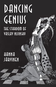 Dancing Genius - The Stardom of Vaslav Nijinsky ebook by Dr Hanna Järvinen
