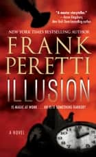 Illusion - A Novel ebook by Frank Peretti