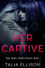 Her Captive ebook by Talia Ellison