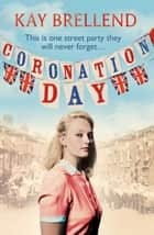 Coronation Day ebook by Kay Brellend