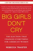Big Girls Don't Cry ebook by Rebecca Traister