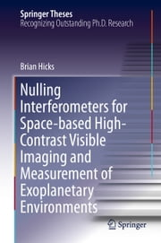 Nulling Interferometers for Space-based High-Contrast Visible Imaging and Measurement of Exoplanetary Environments ebook by Brian Hicks