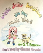 Little Sally Sunshine and the Smile Thief - A Children's Read Along Book ebook by G. T. Bankson