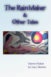 The Rainmaker & Other Tales: Horror Fiction ebook by Gary Morton