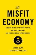 The Misfit Economy, Lessons in Creativity from Pirates, Hackers, Gangsters and Other Informal Entrepreneurs