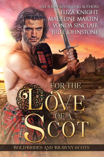 For the Love of a Scot - Bold Brides and Brawny Scots ebook by Julie Johnstone,Eliza Knight,Madeline Martin,Vonda Sinclair