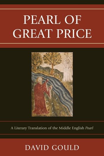 Pearl of Great Price - A Literary Translation of the Middle English Pearl ebook by David Gould