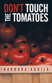 DON'T TOUCH THE TOMATOES ebook by Barbara Aquila