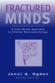Fractured Minds - A Case-Study Approach to Clinical Neuropsychology ebook by Jenni A. Ogden