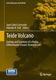 Teide Volcano - Geology and Eruptions of a Highly Differentiated Oceanic Stratovolcano ebook by Juan Carlos Carracedo,Valentin R. Troll