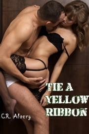 Tie A Yellow Ribbon ebook by C.R Alvery