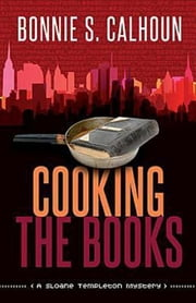 Cooking the Books - A Sloane Templeton Mystery ebook by Bonnie S. Calhoun