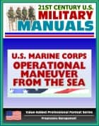21st Century U.S. Military Manuals: Operational Maneuver from the Sea - A Concept for the Projection of Naval Power Ashore (Value-Added Professional Format Series) ebook by Progressive Management