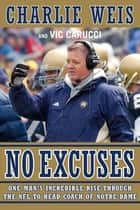 No Excuses ebook by Charlie Weis,Vic Carucci