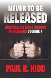 Never to be Released Volume 4 ebook by Paul B Kidd