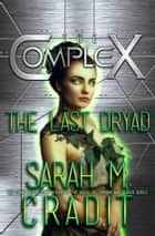 The Last Dryad - The Complex ebook by Sarah M. Cradit