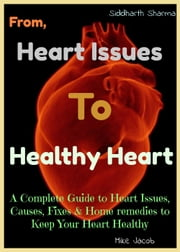 Heart Issues To Healthy Heart - Healthy Living, #1000 ebook by Mike Jacob