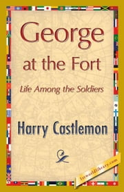 George at the Fort ebook by Castlemon, Harry