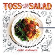 Toss Your Own Salad - The Meatless Cookbook with Burgers, Bolognese, and Balls ebook by Kobo.Web.Store.Products.Fields.ContributorFieldViewModel