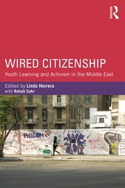 Wired Citizenship - Youth Learning and Activism in the Middle East ebook by Linda Herrera