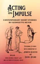 Acting on Impulse: Contemporary Short Stories by Georgette Heyer ebook by Georgette Heyer, Jennifer Kloester, Rachel Hyland