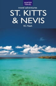 St. Kitts & Nevis Travel Adventures ebook by KC Nash