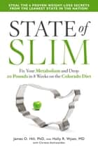 State of Slim - Fix Your Metabolism and Drop 20 Pounds in 8 Weeks on the Colorado Diet ebook by James O. Hill, Christie Aschwanden, Holly R. Wyatt,...