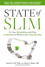 State of Slim - Fix Your Metabolism and Drop 20 Pounds in 8 Weeks on the Colorado Diet ebook by James O. Hill, Holly Wyatt, Christie Aschwanden
